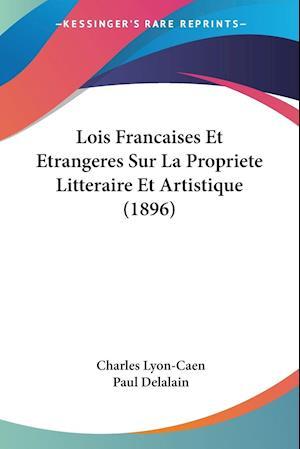 Bog, paperback Lois Francaises Et Etrangeres Sur La Propriete Litteraire Et Artistique (1896) af Charles Lyon-Caen, Paul Delalain