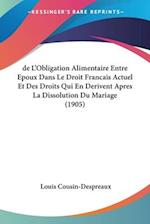 de L'Obligation Alimentaire Entre Epoux Dans Le Droit Francais Actuel Et Des Droits Qui En Derivent Apres La Dissolution Du Mariage (1905) af Louis Cousin-Despreaux