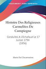 Histoire Des Religieuses Carmelites de Compiegne af Marie De L'Incarnation