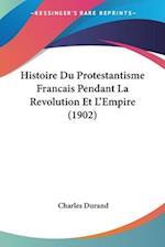 Histoire Du Protestantisme Francais Pendant La Revolution Et L'Empire (1902) af Charles Durand