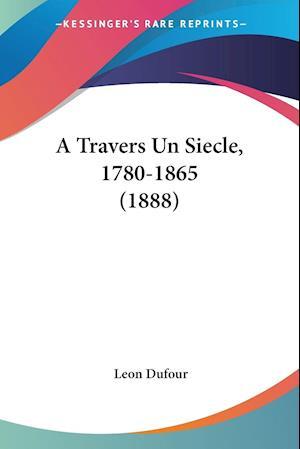 A Travers Un Siecle, 1780-1865 (1888)