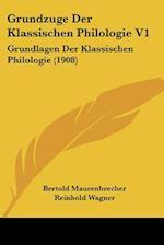 Grundzuge Der Klassischen Philologie V1 af Reinhold Wagner, Bertold Maurenbrecher