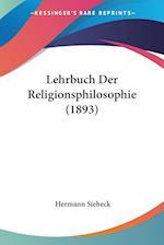 Lehrbuch Der Religionsphilosophie (1893) af Hermann Siebeck