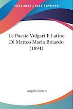 Le Poesie Volgari E Latine Di Matteo Maria Boiardo (1894) af Angelo Solerti