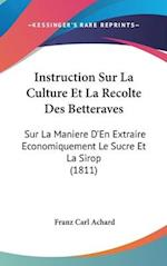 Instruction Sur La Culture Et La Recolte Des Betteraves af Franz Carl Achard