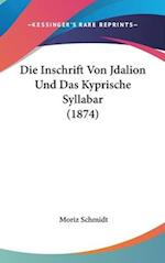 Die Inschrift Von Jdalion Und Das Kyprische Syllabar (1874) af Moriz Schmidt
