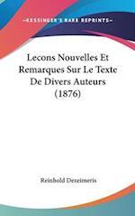Lecons Nouvelles Et Remarques Sur Le Texte de Divers Auteurs (1876) af Reinhold Dezeimeris