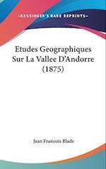 Etudes Geographiques Sur La Vallee D'Andorre (1875) af Jean-Francois Blade