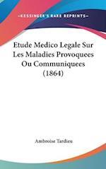 Etude Medico Legale Sur Les Maladies Provoquees Ou Communiquees (1864) af Ambroise Tardieu