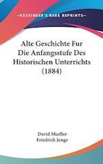 Alte Geschichte Fur Die Anfangsstufe Des Historischen Unterrichts (1884) af David Mueller, Friedrich Junge