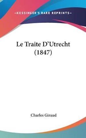 Bog, hardback Le Traite D'Utrecht (1847) af Charles Giraud