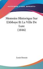 Memoire Historique Sur L'Abbaye Et La Ville de Lure (1846) af Louis Besson
