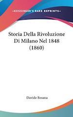 Storia Della Rivoluzione Di Milano Nel 1848 (1860) af Davide Besana