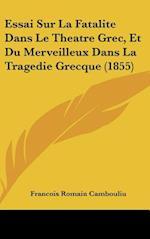 Essai Sur La Fatalite Dans Le Theatre Grec, Et Du Merveilleux Dans La Tragedie Grecque (1855) af Francois Romain Cambouliu