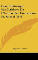 Essai Historique Sur L'Abbaye de L'Immaculee Conception St. Michel (1875) af Augustin Canron