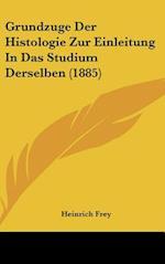 Grundzuge Der Histologie Zur Einleitung in Das Studium Derselben (1885) af Heinrich Frey