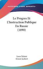 Le Progres Et L'Instruction Publique En Russie (1890) af Leon Tolstoi, Leo Nikolayevich Tolstoy, Ernest Jaubert