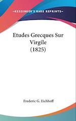 Etudes Grecques Sur Virgile (1825) af Frederic Gustave Eichhoff