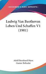 Ludwig Van Beethoven Leben Und Schaffen V1 (1901) af Gustav Behncke, Adolf Bernhard Marx