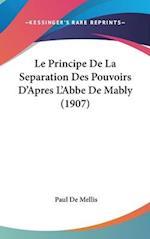 Le Principe de La Separation Des Pouvoirs D'Apres L'Abbe de Mably (1907) af Paul De Mellis