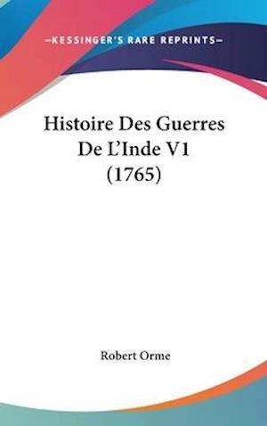 Bog, hardback Histoire Des Guerres de L'Inde V1 (1765) af Robert Orme