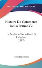 Histoire Du Commerce de La France V2 af Henri Pigeonneau