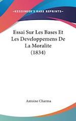 Essai Sur Les Bases Et Les Developpemens de La Moralite (1834) af Antoine Charma