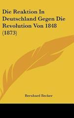 Die Reaktion in Deutschland Gegen Die Revolution Von 1848 (1873) af Bernhard Becker