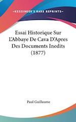 Essai Historique Sur L'Abbaye de Cava D'Apres Des Documents Inedits (1877) af Paul Guillaume