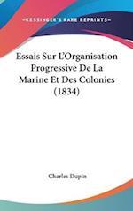 Essais Sur L'Organisation Progressive de La Marine Et Des Colonies (1834) af Charles Dupin
