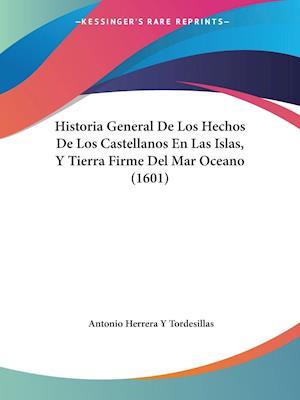 Historia General De Los Hechos De Los Castellanos En Las Islas, Y Tierra Firme Del Mar Oceano (1601)