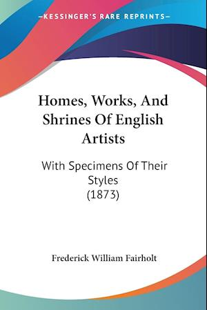 Homes, Works, And Shrines Of English Artists