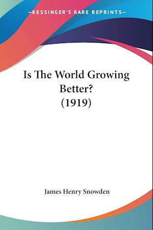 Is The World Growing Better? (1919)