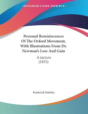 Personal Reminiscences Of The Oxford Movement, With Illustrations From Dr. Newman's Loss And Gain