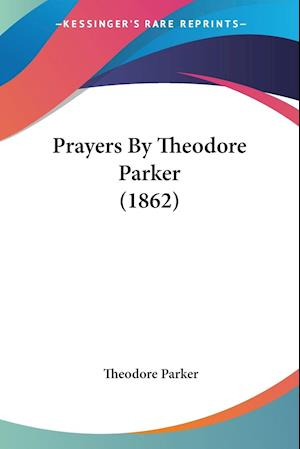 Prayers By Theodore Parker (1862)