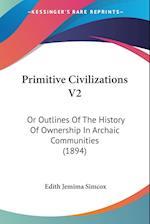 Primitive Civilizations V2 af Edith Jemima Simcox