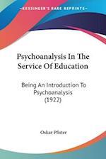 Psychoanalysis in the Service of Education af Oskar Pfister