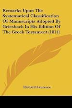 Remarks Upon the Systematical Classification of Manuscripts Adopted by Griesbach in His Edition of the Greek Testament (1814) af Richard Laurence