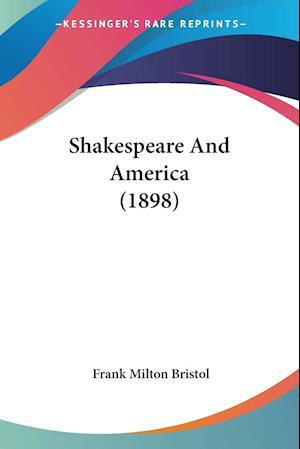 Bog, paperback Shakespeare and America (1898) af Frank Milton Bristol