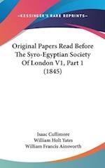 Original Papers Read Before the Syro-Egyptian Society of London V1, Part 1 (1845) af William Francis Ainsworth, Isaac Cullimore, William Holt Yates