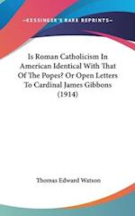Is Roman Catholicism in American Identical with That of the Popes? or Open Letters to Cardinal James Gibbons (1914) af Thomas Edward Watson
