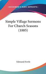Simple Village Sermons for Church Seasons (1885) af Edmund Fowle