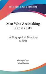 Men Who Are Making Kansas City af John Slavens, George Creel