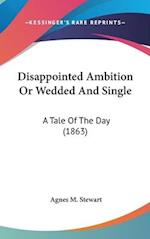 Disappointed Ambition or Wedded and Single af Agnes M. Stewart