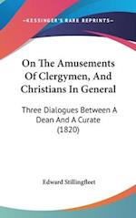 On the Amusements of Clergymen, and Christians in General af Edward Stillingfleet