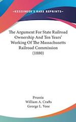 The Argument for State Railroad Ownership and Ten Years' Working of the Massachusetts Railroad Commission (1880) af George Leonard Vose, William A. Crafts