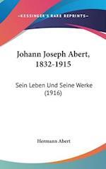 Johann Joseph Abert, 1832-1915 af Hermann Abert
