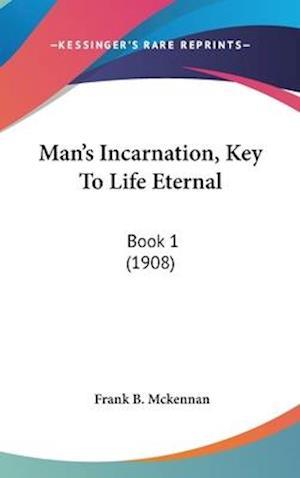 Bog, hardback Man's Incarnation, Key to Life Eternal af Frank B. McKennan