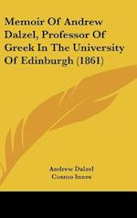 Memoir of Andrew Dalzel, Professor of Greek in the University of Edinburgh (1861) af Andrew Dalzel