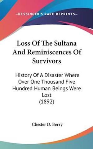Bog, hardback Loss of the Sultana and Reminiscences of Survivors af Chester D. Berry